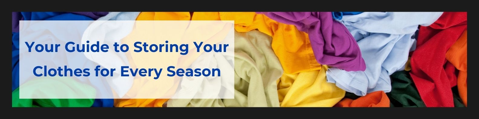 Your Guide to Storing Your Clothes for Every Season