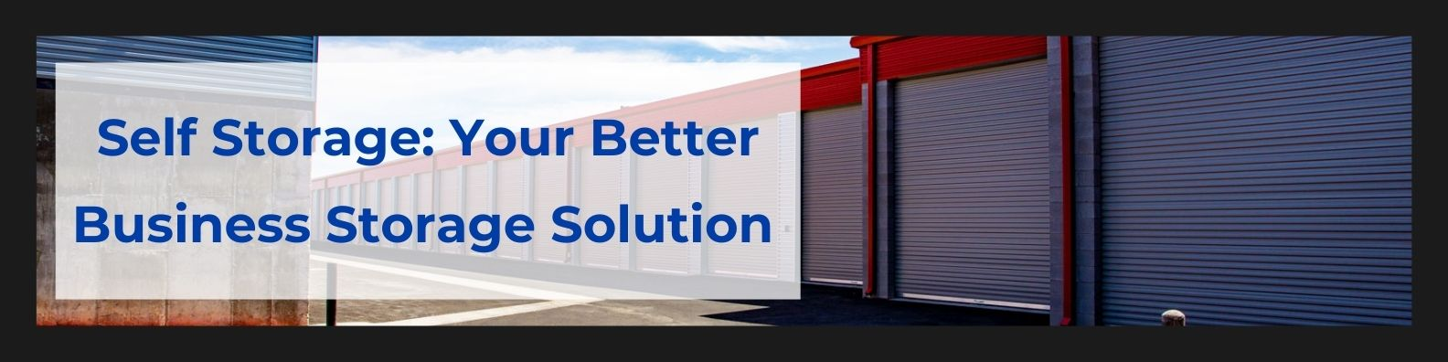 Self Storage Your Better Business Storage Solution
