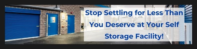 Stop Settling for Less Than You Deserve at Your Self Storage Facility!